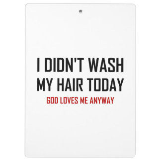 Did Not Wash Hair God Loves Me Clipboard