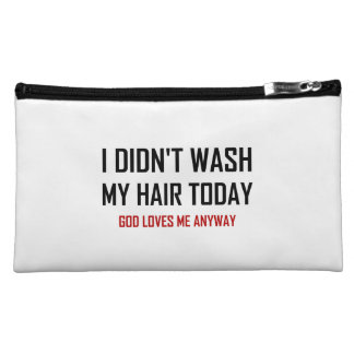Did Not Wash Hair God Loves Me Cosmetic Bag