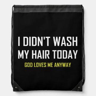 Did Not Wash Hair God Loves Me Drawstring Bag