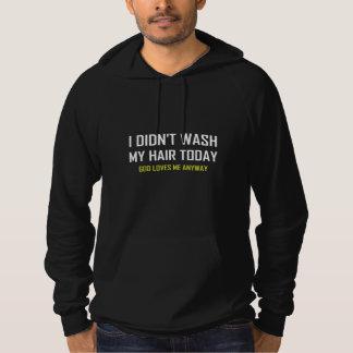 Did Not Wash Hair God Loves Me Hoodie