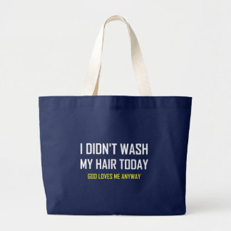Did Not Wash Hair God Loves Me Large Tote Bag