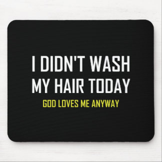 Did Not Wash Hair God Loves Me Mouse Pad