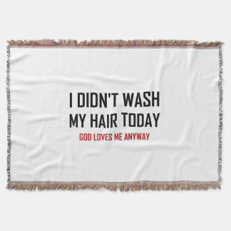 Did Not Wash Hair God Loves Me Throw Blanket