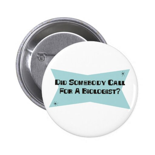 Did Somebody Call For A Biologist Buttons