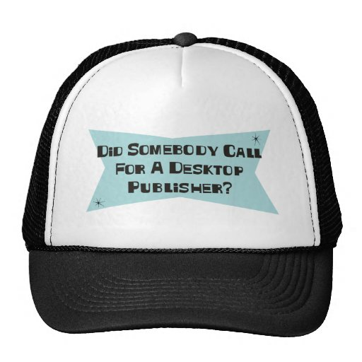 Did Somebody Call For A Desktop Publisher Mesh Hat