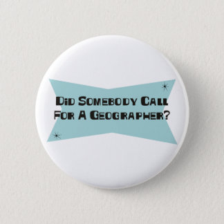 Did Somebody Call For A Geographer 2 Inch Round Button