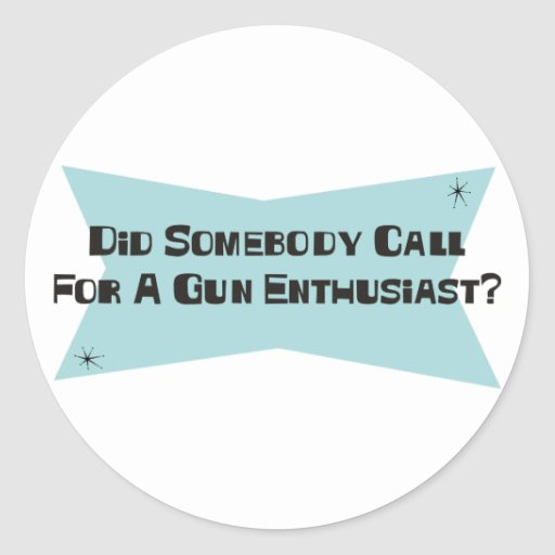 Did Somebody Call For A Gun Enthusiast Sticker