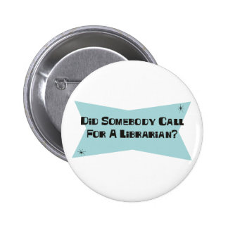 Did Somebody Call For A Librarian 2 Inch Round Button