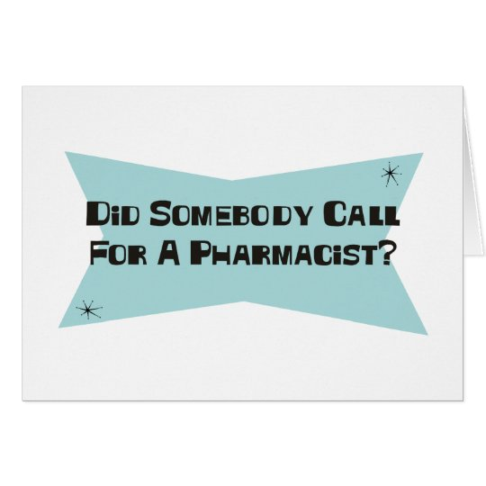 Did Somebody Call For A Pharmacist Card