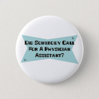 Did Somebody Call For A Physician Assistant 2 Inch Round Button