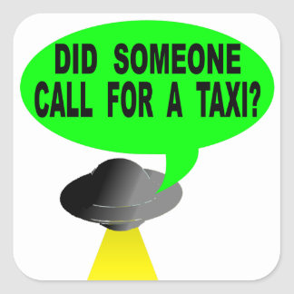 Did Someone Call For A Taxi? Square Sticker