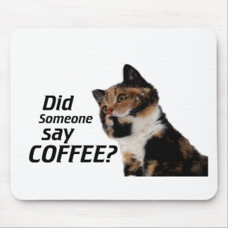 Did Someone say COFFEE? Mouse Pad