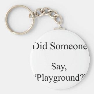 Did Someone Say , Playground Basic Round Button Keychain