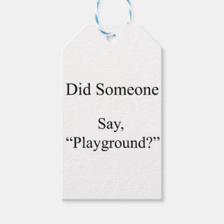 Did Someone Say , Playground Gift Tags