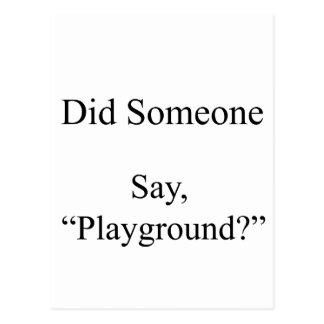 Did Someone Say , Playground Postcard
