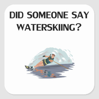 Did Someone Say Waterskiing? Square Sticker