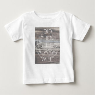 Did then, Still do - Anniversary Weddings Renewal Baby T-Shirt