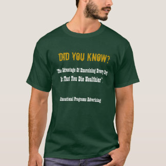 Did Ya Know? Exercise Can Kill T-Shirt