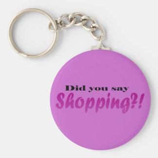 Did yoou say Shopping?! Keychain