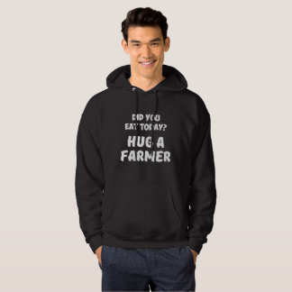 Did You Eat Today Hug a Farmer Rancher Country Hoodie