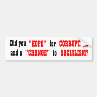 "Did you ""HOPE"" for CORRUPTION and a ""CHANGE to Bumper Sticker"