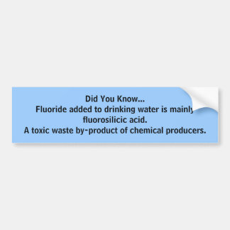 Did You Know...fluorosilicic acid bumper sticker