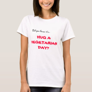 Did you know it's..., HUG A VEGETARIAN DAY? T-Shirt
