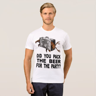 Did You Pack The Beer For The Party? T-Shirt