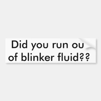 Did you run out of blinker fluid?? bumper sticker