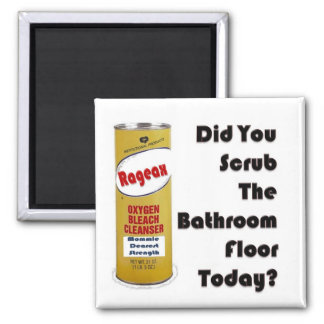 Did You Scrub The Bathroom Floor Today? Square Magnet