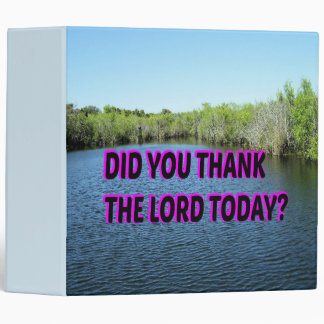 Did You Thank The Lord Today? 3 Ring Binder