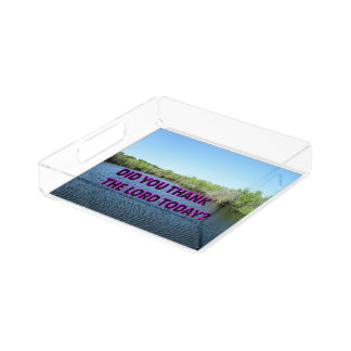 Did You Thank The Lord Today? Acrylic Tray