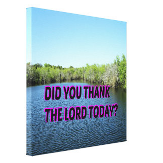 Did You Thank The Lord Today? Canvas Print
