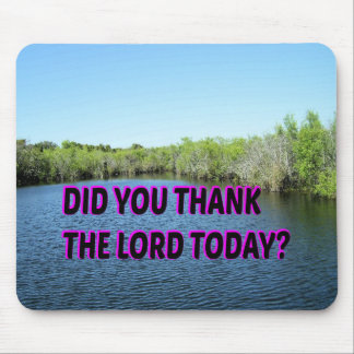 Did You Thank The Lord Today? Mouse Pad