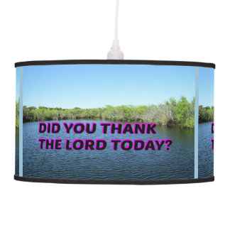 Did You Thank The Lord Today? Pendant Lamp