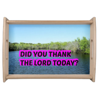 Did You Thank The Lord Today? Serving Tray