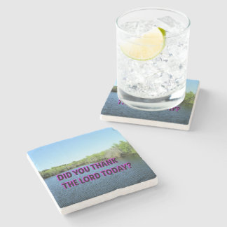 Did You Thank The Lord Today? Stone Coaster