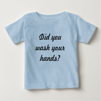 Did you wash your hands? baby T-Shirt