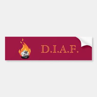 Die in a Fire (D.I.A.F) Bumper Sticker