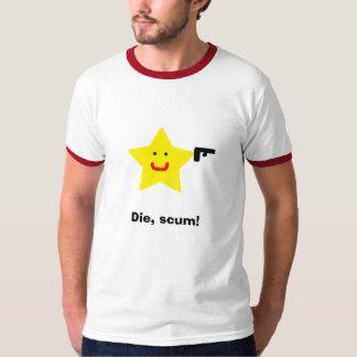 Die, scum! T-Shirt