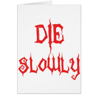 Die Slowly Card
