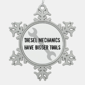 Diesel Mechanics Have Bigger Tools Pewter Snowflake Ornament