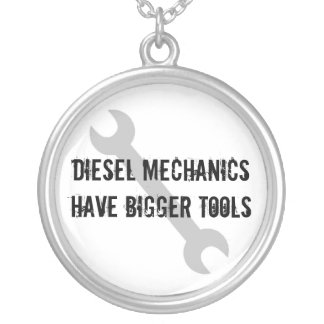 Diesel Mechanics Have Bigger Tools Silver Plated Necklace