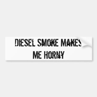 Diesel Smoke Makes Me Horny Bumper Sticker