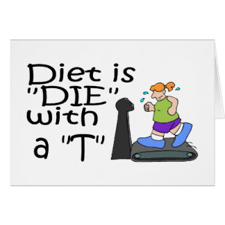 Diet Is Die With A T Card