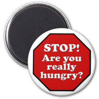 Diet Motivation Magnet, Stop Are you Really Hungry 2 Inch Round Magnet