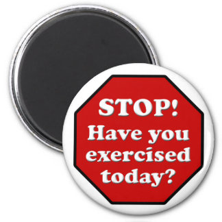 Diet Motivation Magnet, Stop Sign Exercised Today? 2 Inch Round Magnet