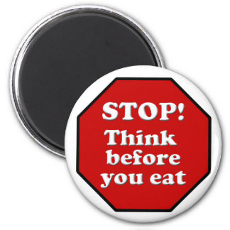 Diet Motivation Magnet, Stop think before you eat! 2 Inch Round Magnet