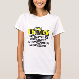 Dietitian...Superior Intelligence T-Shirt