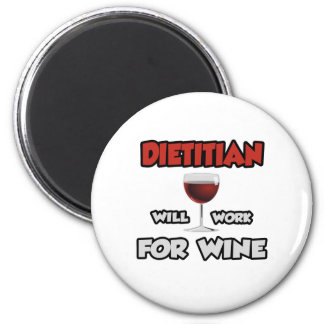 Dietitian ... Will Work For Wine 2 Inch Round Magnet